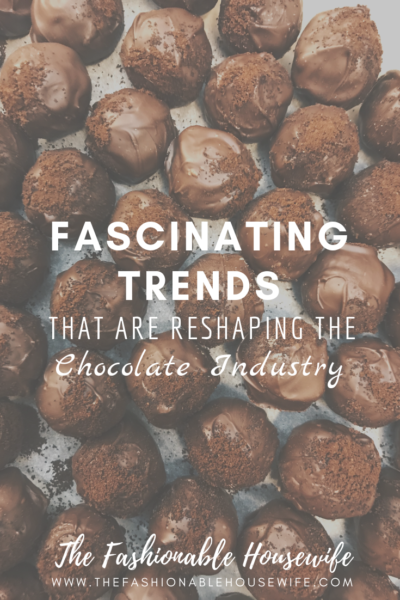 Fascinating Trends Reshaping The Chocolate Industry