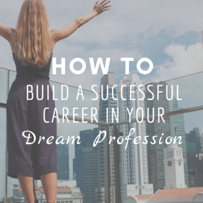 How To Build a Successful Career in Your Dream Profession