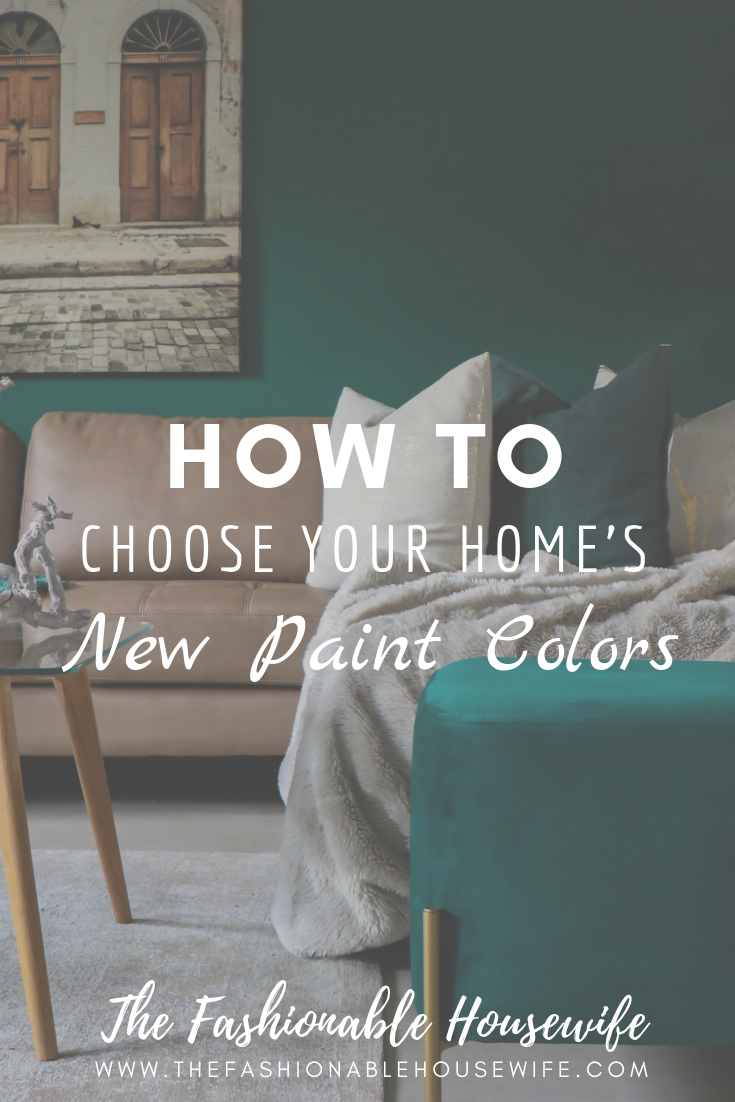 how to choose your home s new paint colors the fashionable housewife. Black Bedroom Furniture Sets. Home Design Ideas
