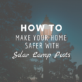 How To Make Your Home Safer With Solar Lamp Posts
