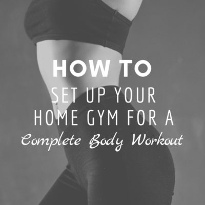 How To Set Up Your Home Gym For a Complete Body Workout