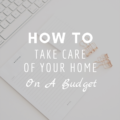 How To Take Care Of Your Home On A Budget