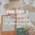 The Top 5 Advantages (And Disadvantages) of Homeschooling