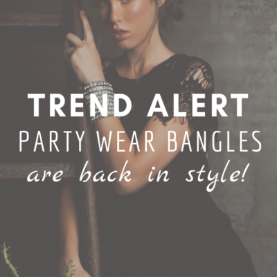 Trend Alert: Party Wear Bangles Are Back In Style!