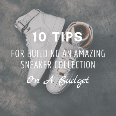 10 Tips for Building An Amazing Sneaker Collection On A Budget
