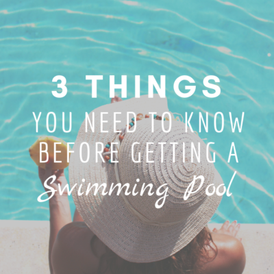 3 Things You Need To Know Before Getting a Swimming Pool