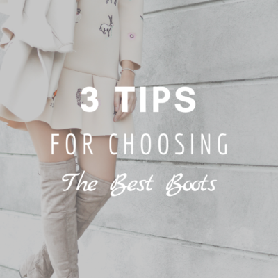 3 Tips For Choosing the Best Boots