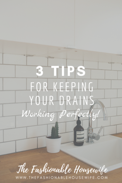 3 Tips For Keeping Your Drains Working Perfectly