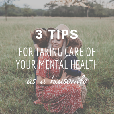 3 Tips For Taking Care of Your Mental Health as a Housewife