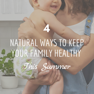 4 Natural Ways to Keep Your Family Healthy This Summer