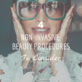4 Non-Invasive Beauty Procedures To Consider