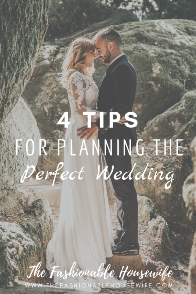 4 Tips For Planning The Perfect Wedding