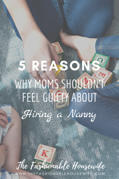 5 Reasons Why Moms Shouldn't Feel Guilty About Hiring a Nanny
