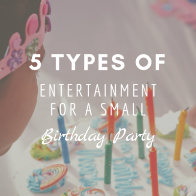 5 Types of Entertainment For A Small Birthday Party