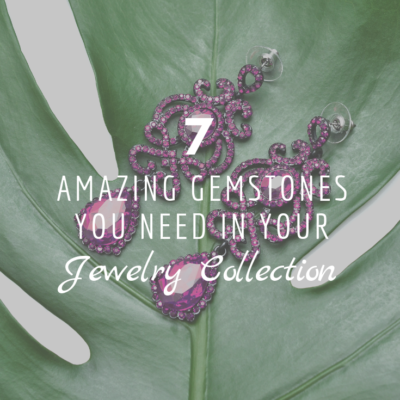 7 Amazing Gemstones You Need In Your Jewelry Collection
