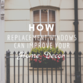 How Replacement Windows can Improve Your Home Décor