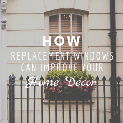 How Replacement Windows Can Improve Your Home Decor