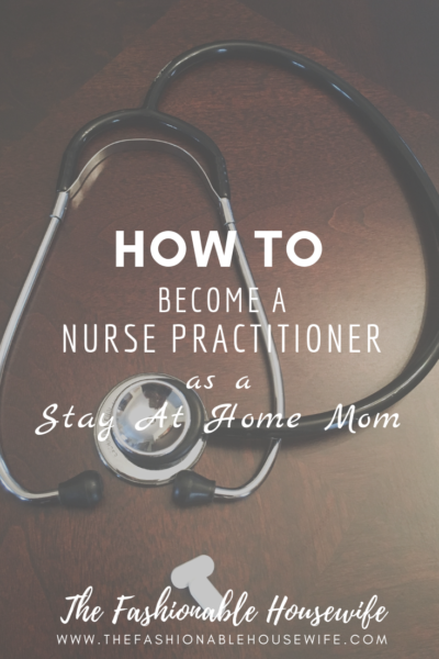 How To Become a Nurse Practitioner as a Stay At Home Mom