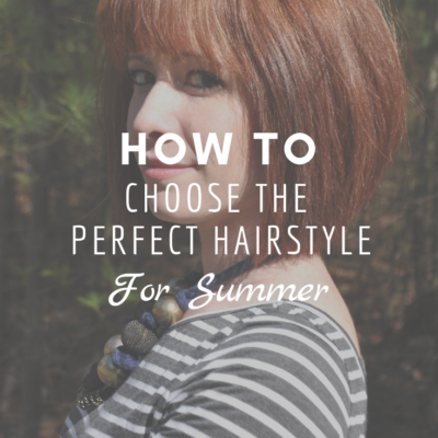 How To Choose The Perfect Hairstyle For Summer
