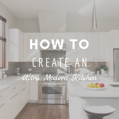 How To Create an Ultra-Modern Kitchen