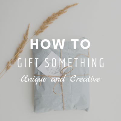 How To Gift Something Unique and Creative