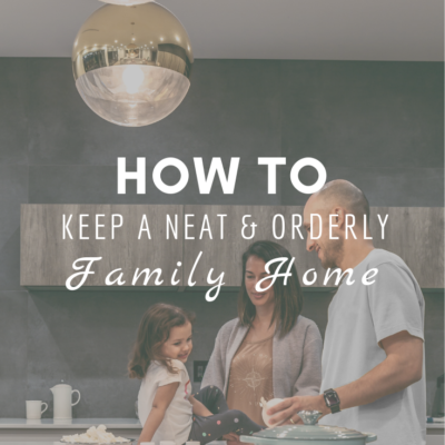How To Keep A Neat & Orderly Family Home