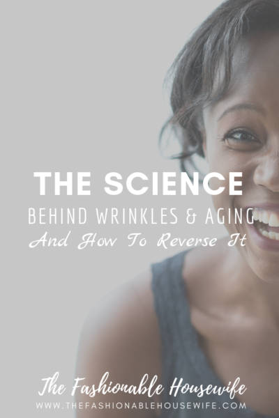 The Science Behind Wrinkles & Aging And How To Reverse It