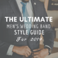 The Ultimate Men's Wedding Band Style Guide for 2019