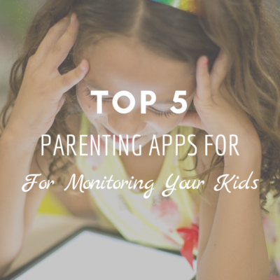 Top 5 Parenting Apps For Monitoring Your Kids