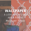 Wallpaper: A Look Into History And A Peek At Wallpaper Trends