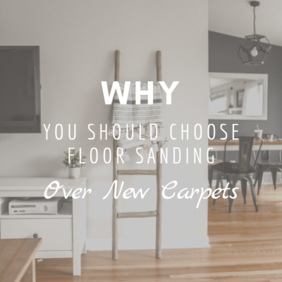 Why You Should Choose Floor Sanding Over New Carpets