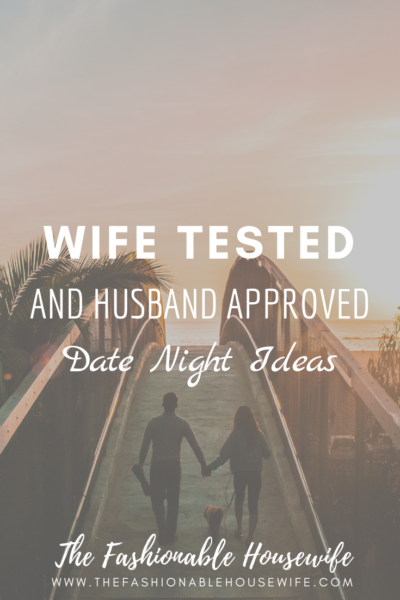 Wife Tested & Husband Approved Date Night Ideas