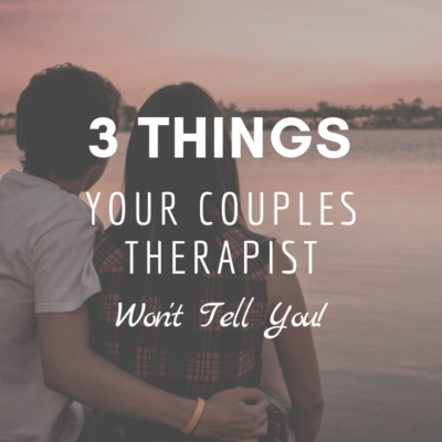 3 Things Your Couples Therapist Won't Tell You