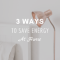 3 Ways to Save Energy at Home