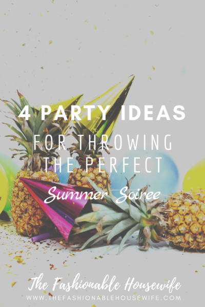 4 Party Ideas For Throwing The Perfect Summer Soiree