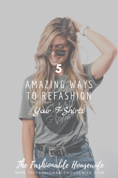 5 Amazing Ways To Refashion Your T-Shirts