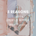 5 Reasons To Pack Light and Nimble When Traveling