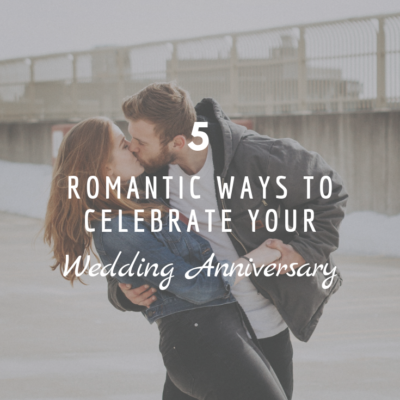 5 Romantic Ways to Celebrate Your Wedding Anniversary