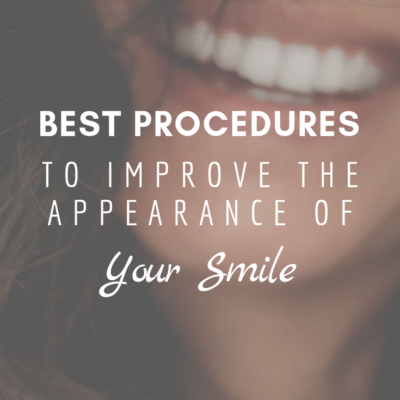 Best Procedures To Improve The Appearance of Your Smile