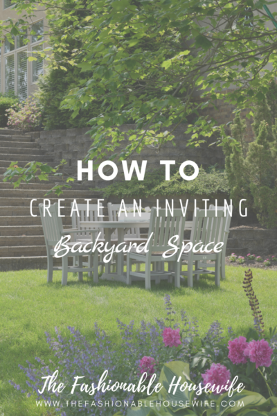 How To Create An Inviting Backyard Space