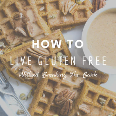 How To Live Gluten Free Without Breaking The Bank