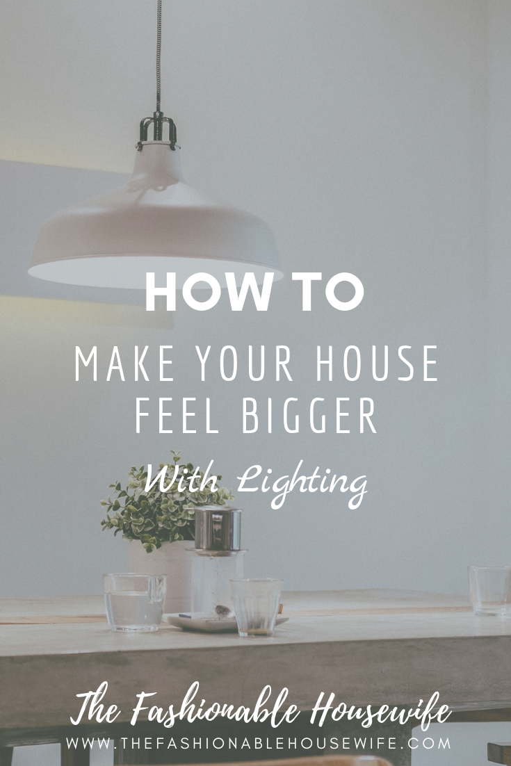 How To Make Your House Feel Bigger With Lighting The