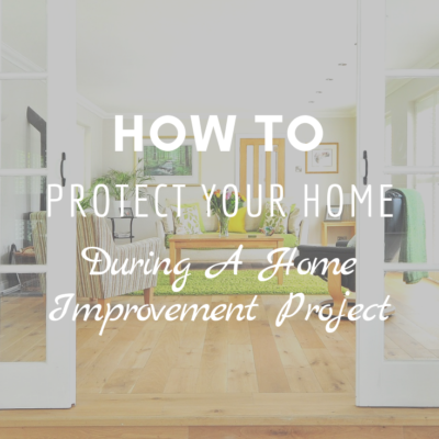 How To Protect Your Home During a Home Improvement Project