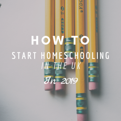 How To Start Homeschooling In The UK In 2019