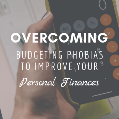Overcoming Budgeting Phobias to Improve Your Personal Finances