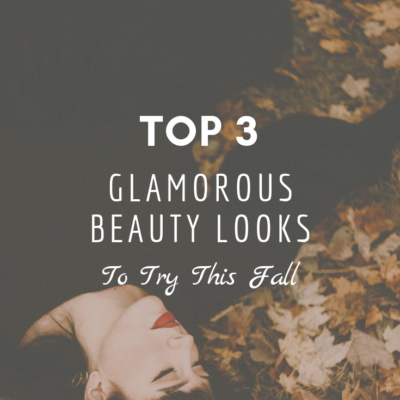 Top 3 Glamorous Beauty Looks To Try This Fall