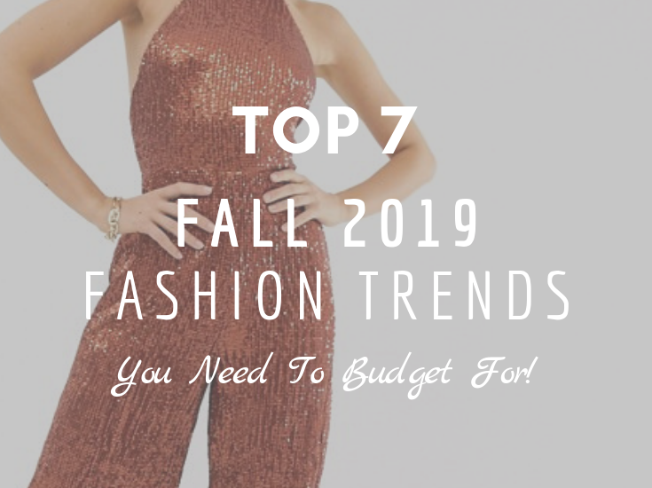 Top 7 Fall 2019 Fashion Trends You Need To Budget For!