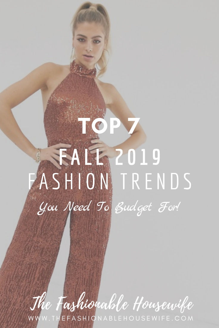 Top 7 Fall 2019 Fashion Trends You Need To Budget For The Fashionable Housewife