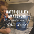 Water Quality Awareness: What's In YOUR Water?