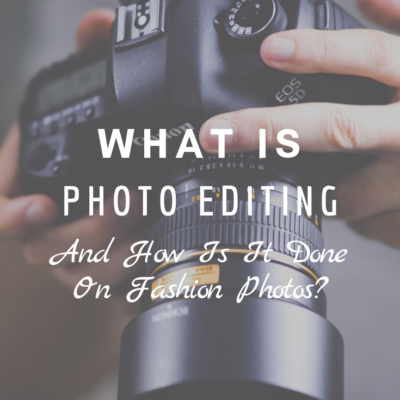 What is Photo Editing And How is It Done on Fashion Photos?